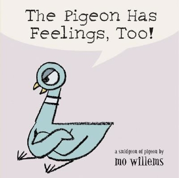 The Pigeon Has Feelings, Too! (Mo Willems)