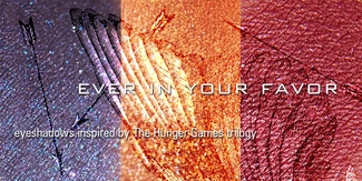 EVER IN YOUR FAVOR eyeshadows inspired by The Hunger Games (Limited Edition)