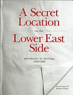 A Secret Location On The Lower East Side: Adventures in Writing 1960-1980