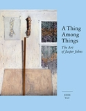 A Thing Among Things: The Art of Jasper Johns