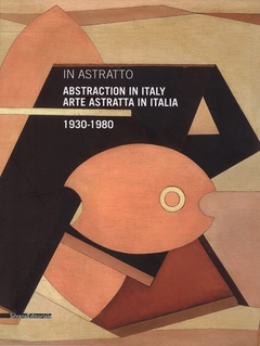 Abstraction in Italy 1930-1980