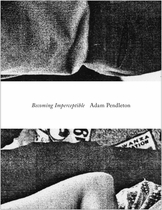Adam Pendleton: Becoming Imperceptible
