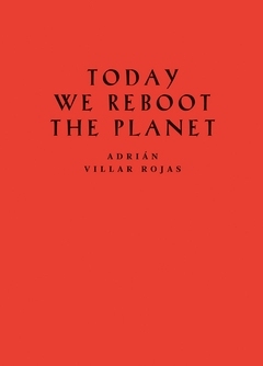 Adri�n Villar Rojas: Today We Reboot the Planet