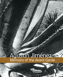 Agust�n Jim�nez : Memoirs of the Avant-Garde