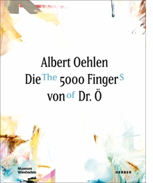 Albert Oehlen: The 5000 Fingers of Dr. �