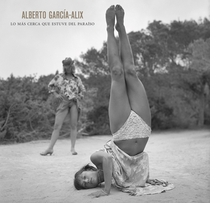 Alberto Garc�a Alix: The Closest I Was To Paradise
