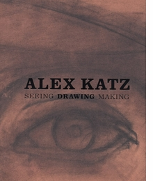 Alex Katz: Seeing, Drawing, Making