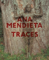 Ana Mendieta: Traces