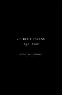Andrew Dadson: Visible Heavens from 1850-2008