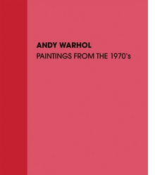 Andy Warhol: Paintings from the 1970s