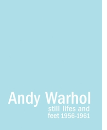 Andy Warhol: Still Lifes and Feet 1956-1961