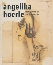 Angelika Hoerle: The Comet of Cologne Dada