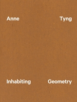 Anne Tyng: Inhabiting Geometry