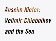 Anselm Kiefer: Velimir Chlebnikov and the Sea
