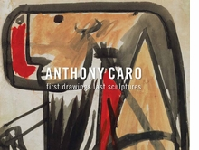 Anthony Caro: First Drawings Last Sculptures