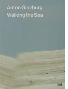 Anton Ginzburg: Walking the Sea