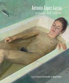 Antonio López García: Paintings and Sculpture