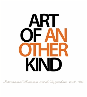 Art of Another Kind: International Abstraction and the Guggenheim, 1949-1960