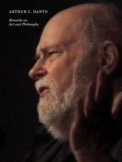 Arthur C. Danto: Remarks on Art and Philosophy