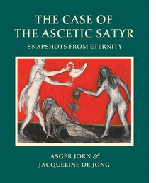 Asger Jorn & Jacqueline de Jong: The Case of the Ascetic Satyr