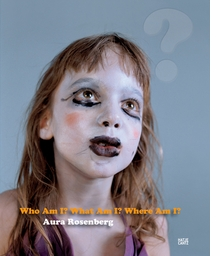 Aura Rosenberg: Who Am I, What Am I, Where Am I?