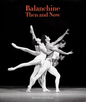 Balanchine Then and Now