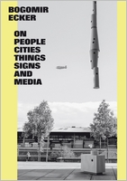 Bogomir Ecker: On People, Cities, Things, Signs and Media