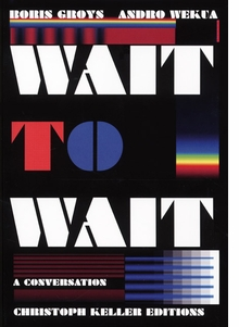 Boris Groys & Andro Wekua: Wait to Wait