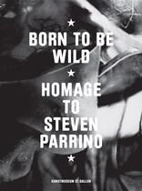 Born To Be Wild: Homage to Steven Parrino