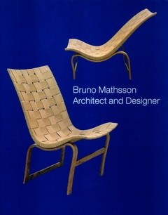 Bruno Mathsson: Architect and Designer (2007)