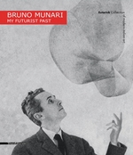 Bruno Munari: My Futurist Past