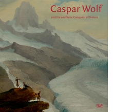 Caspar Wolf and the Aesthetic Conquest of Nature