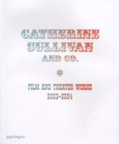 Catherine Sullivan and Co: Film and Theatre Works 2002-2004