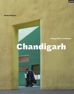 Chandigarh: Living with Le Corbusier