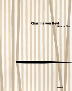 Charline von Heyl: Now or Else