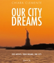 Chiara Clemente: Our City Dreams