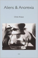 Chris Kraus. Aliens & Anorexia (Semiotext(e) / Native Agents)