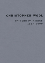 Christopher Wool: Pattern Paintings 1987-2000