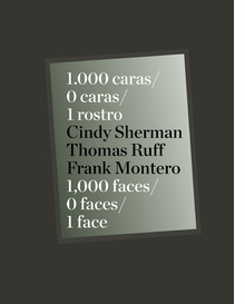 Cindy Sherman, Thomas Ruff & Frank Montero: 1000 Faces, 0 Faces, One Face