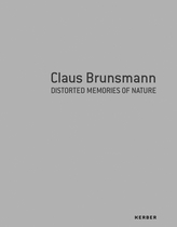 Claus Brunsmann: Distorted Memories of Nature