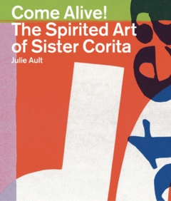 Come Alive!: The Spirited Art of Sister Corita