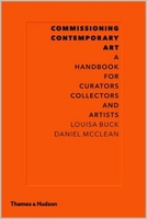Commissioning Contemporary Art: A Handbook for Curators, Collectors and Artists