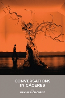 Conversations in C�ceres with Hans Ulrich Obrist