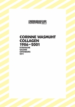 Corinne Wasmuht: Collagen 1986-2001