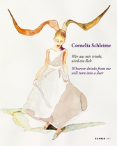 Cornelia Schleime: Whoever Drinks from Me Will Turn Into A Deer