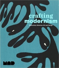 Crafting Modernism: Midcentury American Art & Design (MAD, 2011)