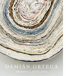 Dami�n Ortega: Reading Landscapes