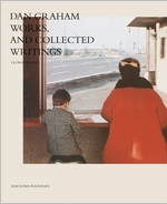 Dan Graham: Works, and Collected Writings
