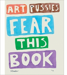 Dan Reeder: Art Pussies Fear this Book