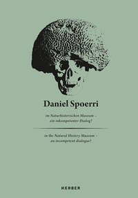 Daniel Spoerri: At the Museum of Natural History, An Incompetent Dialogue?